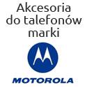 Akcesoria do telefonów firmy Motorola