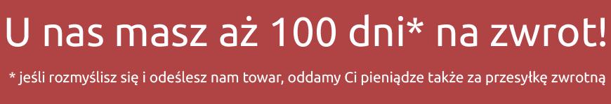 100 dni na zwrot towaru w naszym e-sklepie